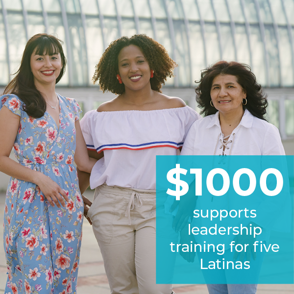 3 smiling Latina women with text $1000 supports leadership training for five latinas